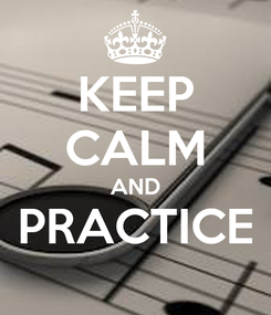 Poster: KEEP CALM AND PRACTICE