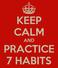 Poster: KEEP CALM AND PRACTICE 7 HABITS