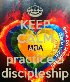 Poster: KEEP CALM AND practice a discipleship