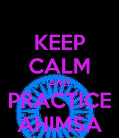 Poster: KEEP CALM AND PRACTICE AHIMSA