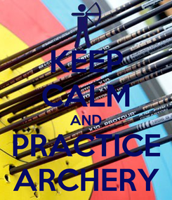 Poster: KEEP CALM AND PRACTICE ARCHERY