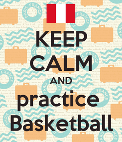 Poster: KEEP CALM AND practice  Basketball