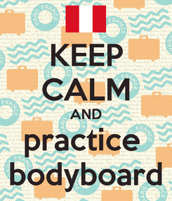 Poster: KEEP CALM AND practice  bodyboard