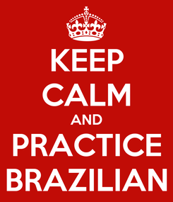 Poster: KEEP CALM AND PRACTICE BRAZILIAN