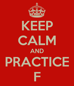 Poster: KEEP CALM AND PRACTICE F