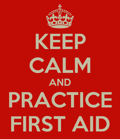 Poster: KEEP CALM AND PRACTICE FIRST AID