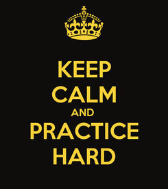 Poster: KEEP CALM AND  PRACTICE HARD