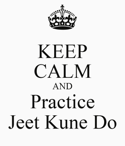 Poster: KEEP CALM AND Practice Jeet Kune Do