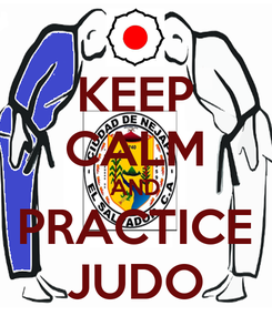 Poster: KEEP CALM AND PRACTICE JUDO