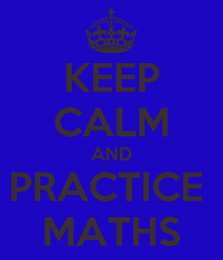Poster: KEEP CALM AND PRACTICE  MATHS