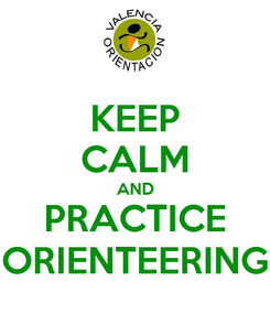 Poster: KEEP CALM AND PRACTICE ORIENTEERING