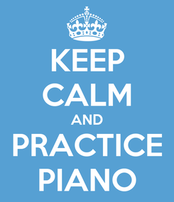 Poster: KEEP CALM AND PRACTICE PIANO