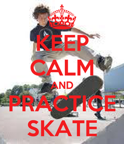 Poster: KEEP CALM AND PRACTICE SKATE