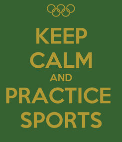Poster: KEEP CALM AND PRACTICE  SPORTS