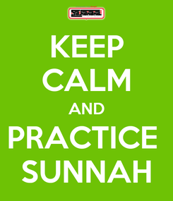 Poster: KEEP CALM AND PRACTICE  SUNNAH