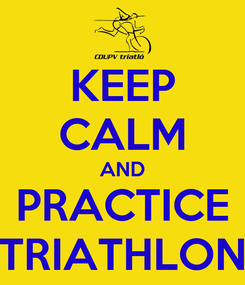 Poster: KEEP CALM AND PRACTICE TRIATHLON