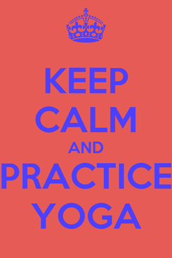 Poster: KEEP CALM AND PRACTICE YOGA