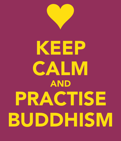 Poster: KEEP CALM AND PRACTISE BUDDHISM