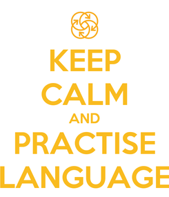 Poster: KEEP CALM AND PRACTISE LANGUAGE
