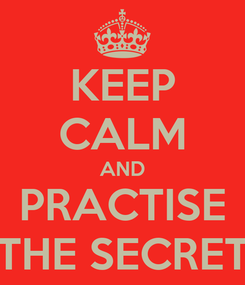 Poster: KEEP CALM AND PRACTISE THE SECRET