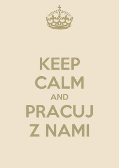Poster: KEEP CALM AND PRACUJ Z NAMI