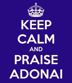 Poster: KEEP CALM AND PRAISE ADONAI