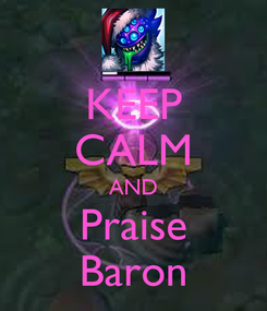 Poster: KEEP CALM AND Praise Baron