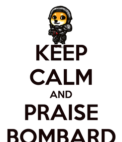 Poster: KEEP CALM AND PRAISE BOMBARD
