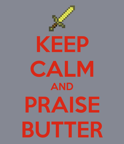 Poster: KEEP CALM AND PRAISE BUTTER