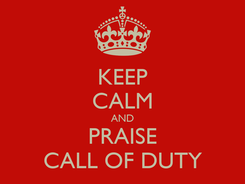 Poster: KEEP CALM AND PRAISE CALL OF DUTY