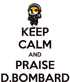 Poster: KEEP CALM AND PRAISE D.BOMBARD