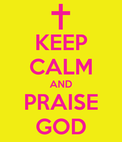 Poster: KEEP CALM AND PRAISE GOD