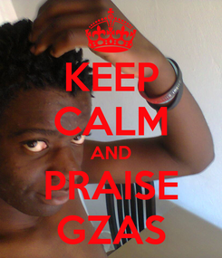 Poster: KEEP CALM AND PRAISE GZAS
