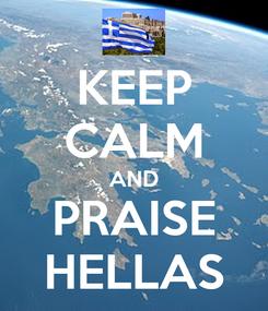 Poster: KEEP CALM AND PRAISE HELLAS