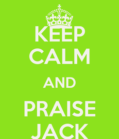 Poster: KEEP CALM AND PRAISE JACK