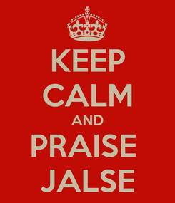 Poster: KEEP CALM AND PRAISE  JALSE