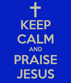 Poster: KEEP CALM AND PRAISE JESUS