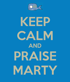 Poster: KEEP CALM AND PRAISE MARTY