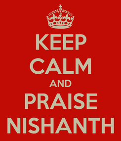 Poster: KEEP CALM AND PRAISE NISHANTH