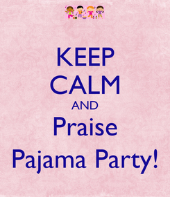 Poster: KEEP CALM AND Praise Pajama Party!