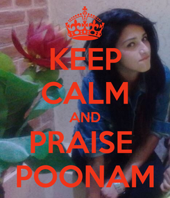 Poster: KEEP CALM AND PRAISE  POONAM