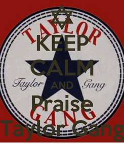 Poster: KEEP CALM AND Praise Taylor Gang