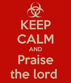 Poster: KEEP CALM AND Praise the lord