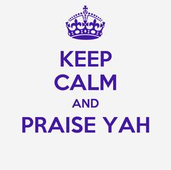 Poster: KEEP CALM AND PRAISE YAH