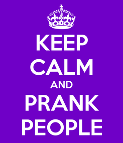 Poster: KEEP CALM AND PRANK PEOPLE