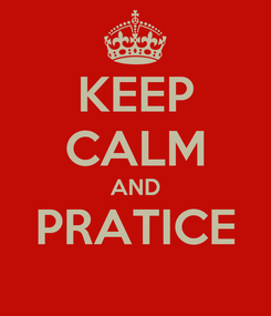 Poster: KEEP CALM AND PRATICE