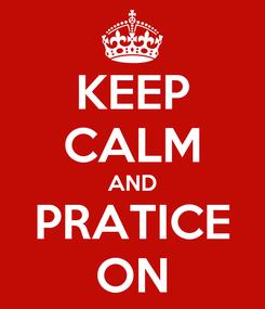 Poster: KEEP CALM AND PRATICE ON