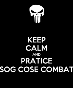 Poster: KEEP CALM AND PRATICE SOG COSE COMBAT