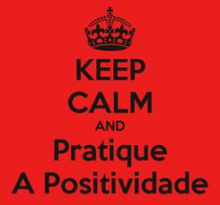 Poster: KEEP CALM AND Pratique A Positividade