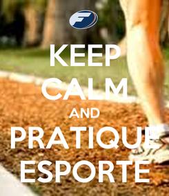 Poster: KEEP CALM AND PRATIQUE ESPORTE